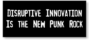 Just About Everything Now Is Disruptive